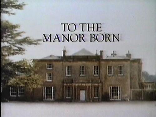 tothe_manor_born_a.jpg